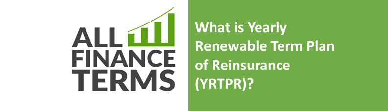 Definition of yearly-renwwable-term-plan -of-Reinsurance-YRTPR