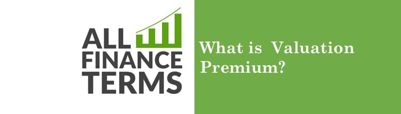Definition -valuation-premium