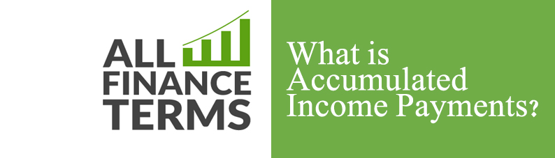 Definition of Accumulated Income Payments