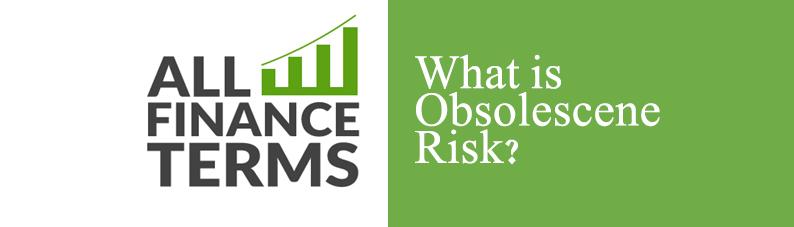 Definition of Obsolescene Risk