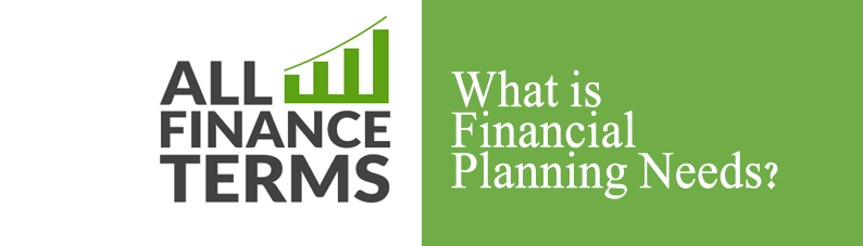 Definition of Financial planning needs