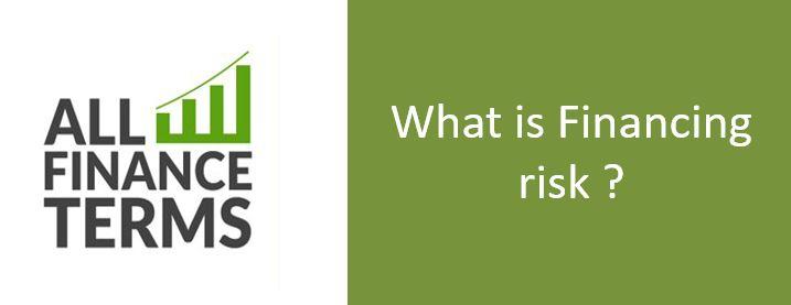 Definition of Financing risk