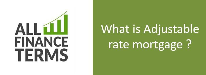 Definition of What is Adjustable rate mortgage