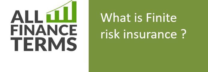 Definition of Finite risk insurance
