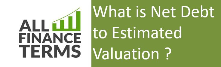 Definition of Net Debt to Estimated Valuation