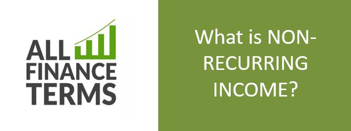 Definition of NON-RECURRING INCOME