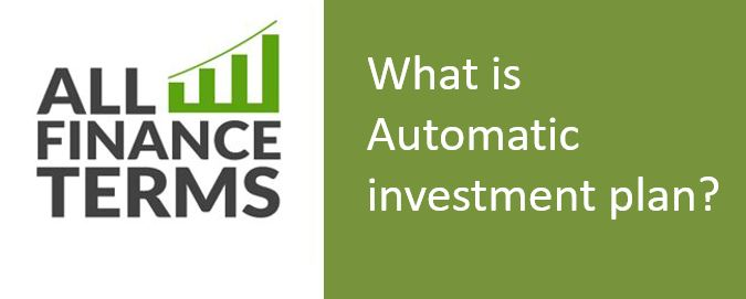 Definition of Automatic investment plan