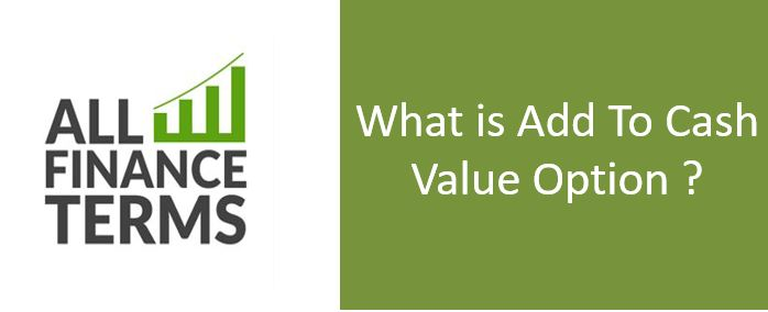 Definition of Add To Cash Value Option