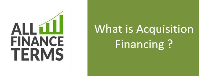 Definition of Acquisition Financing