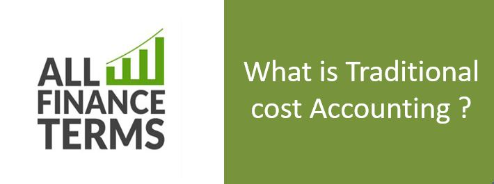 Definition of Traditional cost Accounting