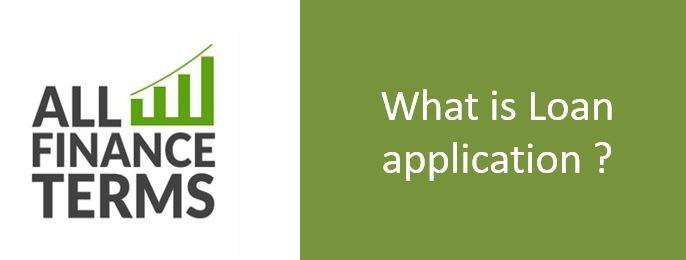 Definition of Loan application