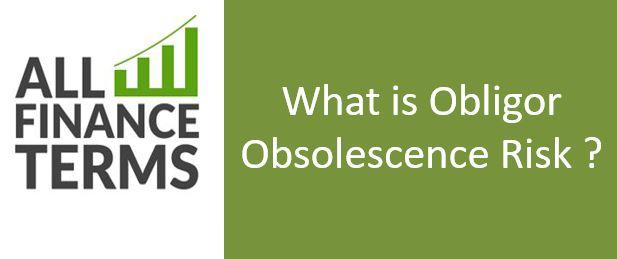 Definition of Obligor Obsolescence Risk