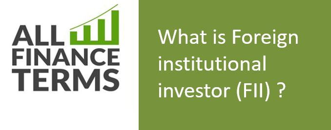 Definition of Foreign institutional investor (FII)