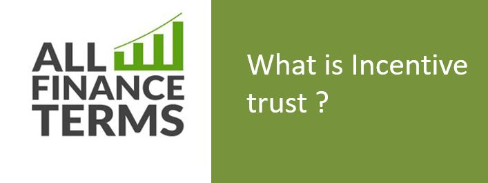 Definition of Incentive trust